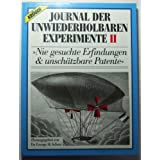 Journal der unwiederholbaren Experimente II. Nie gesuchte Erfindungen und unschtzbare Patentevon &#34;George Scherr&#34;