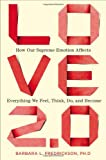 Love 2.0: How Our Supreme Emotion Affects Everything We Feel, Think, Do, and Become by Barbara L. Fredrickson Ph.D.