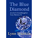 The Blue Diamond:  Jeweler's Granddaughter Cozy Mystery Series #1 (Jeweler's Granddaughter Mystery) ~ Lynn Franklin