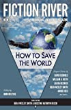 Fiction River: How to Save the World (Fiction River: An Original Anthology Magazine) (Volume 2) (0615783538) by River, Fiction
