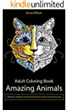Adult Coloring Book: Amazing Animals. Meditation, Relaxation and Stress Relief with Unique 30 Amazing Animals