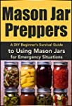 Mason Jar Preppers: A DIY Beginner's...