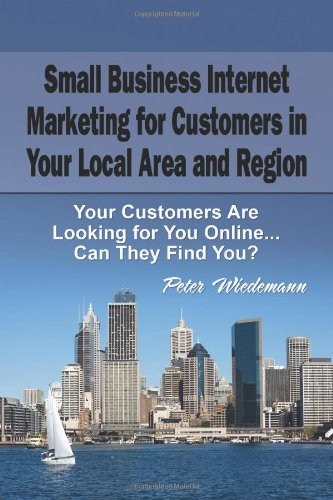 Small Business Internet Marketing For Customers In Your Local Area And Region: Your Customers Are Looking For You Online... Can They Find You?