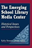 img - for The Emerging School Library Media Center: Historical Issues and Perspectives 1st edition by Latrobe, Kathy Howard (2011) Hardcover book / textbook / text book