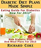 img - for Diabetic Diet Plans Made Simple: Eating Guide For Diabetics New For 2013* New Diabetic Diet And Meal Plans For 2013 book / textbook / text book