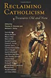 img - for Reclaiming Catholicism: Treasures Old and New book / textbook / text book
