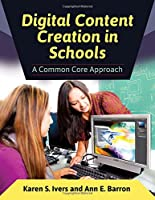 Digital Content Creation in Schools: A Common Core Approach Front Cover