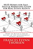 HUD Homes for Sale - Sales and Marketing Guide  for Real Estate Agents: How to Build a Solid Niche in the Government Homes Market