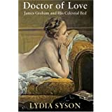 Doctor of Love: James Graham and His Celestial Bedby Lydia Syson