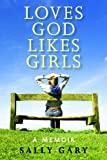 Loves God Likes Girls: A Memoir