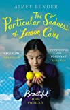 The Particular Sadness of Lemon Cake Aimee Bender