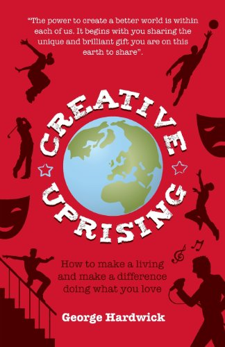 Creative Uprising - How to Make a Living and Make a Difference Doing What You Love