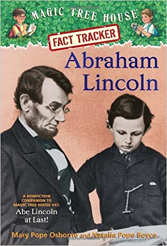 Magic Tree House Fact Tracker: Abraham Lincoln: A Nonfiction Companion to Magic Tree House #47: Abe Lincoln at Last! written by Mary Pope Osborne