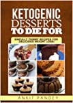 Ketogenic Desserts To Die For: Sinful...
