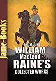 The Second William MacLeod Raine's Collected Works: The Sheriff's Son, Gunsight Pass, and More! (11 Works): The Western Fictions