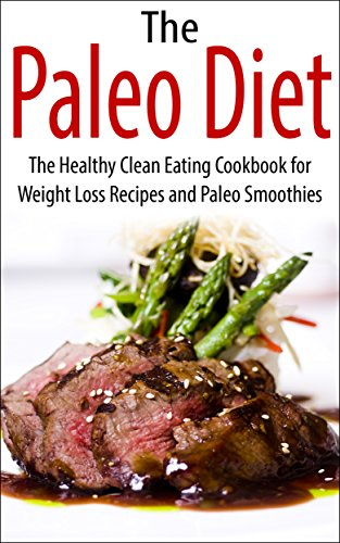 The Paleo Diet: The Healthy Clean Eating Cookbook for Weight Loss Recipes and Paleo Smoothies (paleo diet, healthy, weight loss, clean eating, cookbook, recipes, paleo smoothies) by Richard Manningham