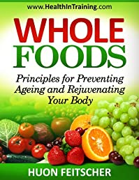 Whole foods: Principals For Preventing Ageing and Rejuvenating Your Body (CHAPTER 1 Whole foods)