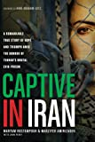 img - for Captive in Iran: A Remarkable True Story of Hope and Triumph amid the Horror of Tehran's Brutal Evin Prison book / textbook / text book