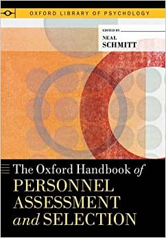 The Oxford Handbook Of Personnel Assessment And Selection (Oxford Library Of Psychology)