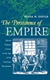 img - for The Persistence of Empire: British Political Culture in the Age of the American Revolution (Published for the Omohundro Institute of Early American History and Culture, Williamsburg, Virginia) book / textbook / text book