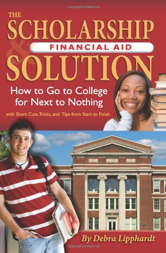 The Scholarship & Financial Aid Solution: How to Go to College for Next to Nothing with Short Cuts, Tricks, and Tips