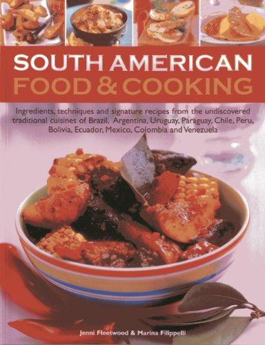 South American Food & Cooking: Ingredients, Techniques And Signature Recipes FroThe Traditional Cuisines Of Brazil, Argentina, Uruguay, Paraguay, … Ecuador, Mexico, Colombia And Venezuela image