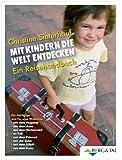 Mit Kindern die Welt entdecken: Ein Reisehandbuch