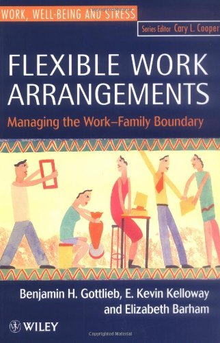 Flexible Work Arrangements: Managing the Work-Family Boundary (Wiley Series in Work Well-Being & Stress)