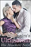 The Billionaires Ultimatum: His Absolute Need (A Contemporary Romance Novel) (The Complete Series)