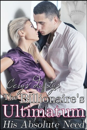 The Billionaire'S Ultimatum: His Absolute Need (A Contemporary Romance Novel) (The Complete Series) front-101991