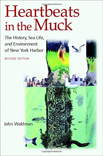 Heartbeats in the Muck: The History, Sea Life, and Environment of New York Harbor, Revised Edition