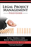 img - for Legal Project Management Field Guide: Five Tools for Busy Professionals book / textbook / text book
