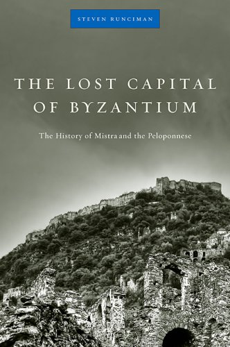 The Lost Capital of Byzantium: The History of Mistra and...