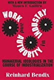 Work and Authority in Industry: Managerial Ideologies in the Course of Industrialization (0765806681) by Bendix, Reinhard