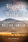 Blood in the Fields: Ten Years Inside Californias Nuestra Familia Gang