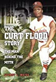 The Curt Flood Story: The Man Behind the Myth (Sports and American Culture Series)