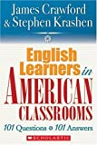 English Language Learners in American Classrooms: 101 Questions, 101 Answers (0545005191) by Crawford, James