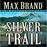 Silver Trail: A Western Story | Max Brand