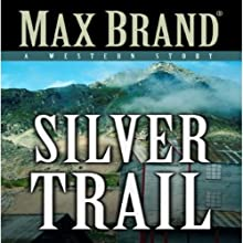 Silver Trail: A Western Story (       UNABRIDGED) by Max Brand Narrated by Joe Geoffrey