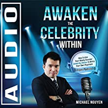 Awaken the Celebrity Within: How to Use Your Newly-Founded Celebrity Status to Write Your Own Paycheck (       UNABRIDGED) by Michael Nguyen Narrated by Sonny Dufault