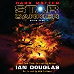 Dark Matter: Star Carrier, Book Five (       UNABRIDGED) by Ian Douglas Narrated by Nick Sullivan