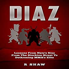 Diaz: Lessons from Nate's Rise from the Stockton Street to Dethroning MMA's Elite Audiobook by R Shaw Narrated by Jim D Johnston