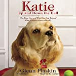 Katie Up and Down the Hall: The True Story of How One Dog Turned Five Neighbors into a Family | Glenn Plaskin