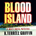 Blood Island (Matt Royal Mysteries) Audiobook by H. Terrell Griffin Narrated by Steven Roy Grimsley