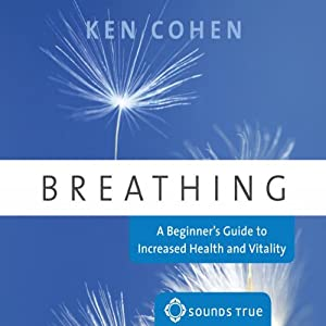 Breathing: A Beginner's Guide to Increased Health and Vitality | [Ken Cohen]