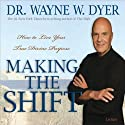 Making the Shift: How to Live Your True Divine Purpose  by Wayne W. Dyer Narrated by Wayne W. Dyer