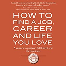 How to Find a Job, Career and Life You Love (2nd Edition): A Journey to Purpose, Fulfillment and Life Happiness (       UNABRIDGED) by Louis Efron Narrated by Louis Efron, Evie Efron