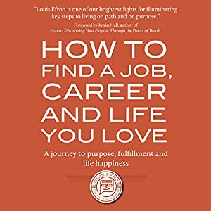 How to Find a Job, Career and Life You Love (2nd Edition) Audiobook