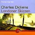 Londoner Skizzen Hörbuch von Charles Dickens Gesprochen von: Thomas Vogt
