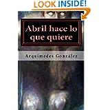 Abril hace lo que quiere: Volumen I, Rosas negras, Infierno blanco (Volume 1) (Spanish Edition)